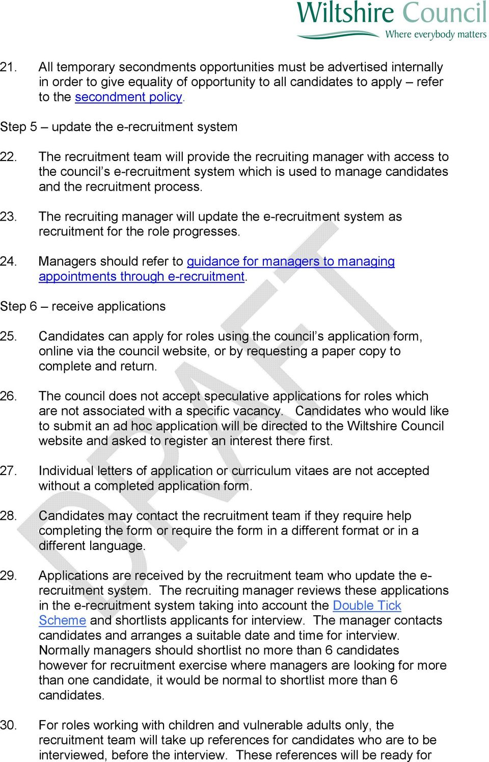 The recruitment team will provide the recruiting manager with access to the council s e-recruitment system which is used to manage candidates and the recruitment process. 23.