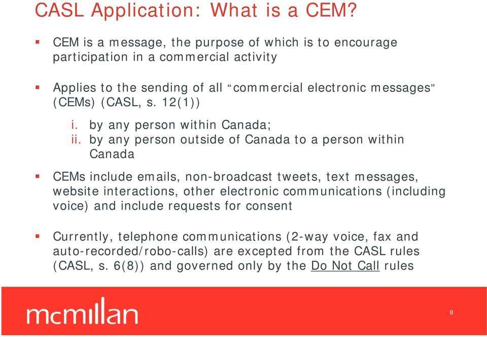 (CASL, s. 12(1)) i. by any person within Canada; ii.