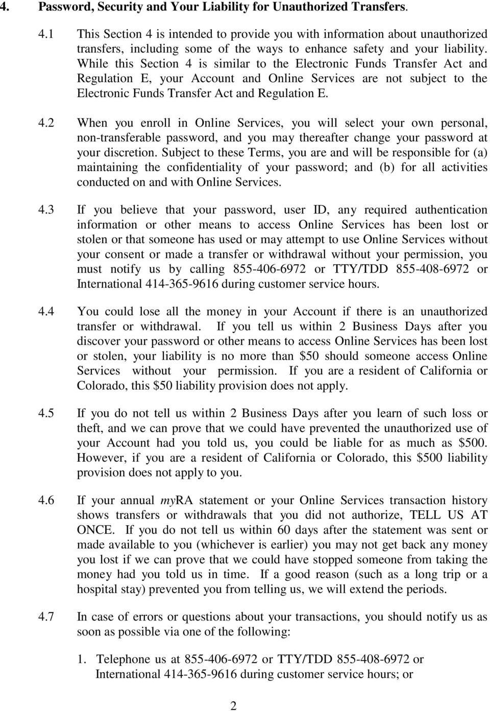 While this Section 4 is similar to the Electronic Funds Transfer Act and Regulation E, your Account and Online Services are not subject to the Electronic Funds Transfer Act and Regulation E. 4.2 When you enroll in Online Services, you will select your own personal, non-transferable password, and you may thereafter change your password at your discretion.