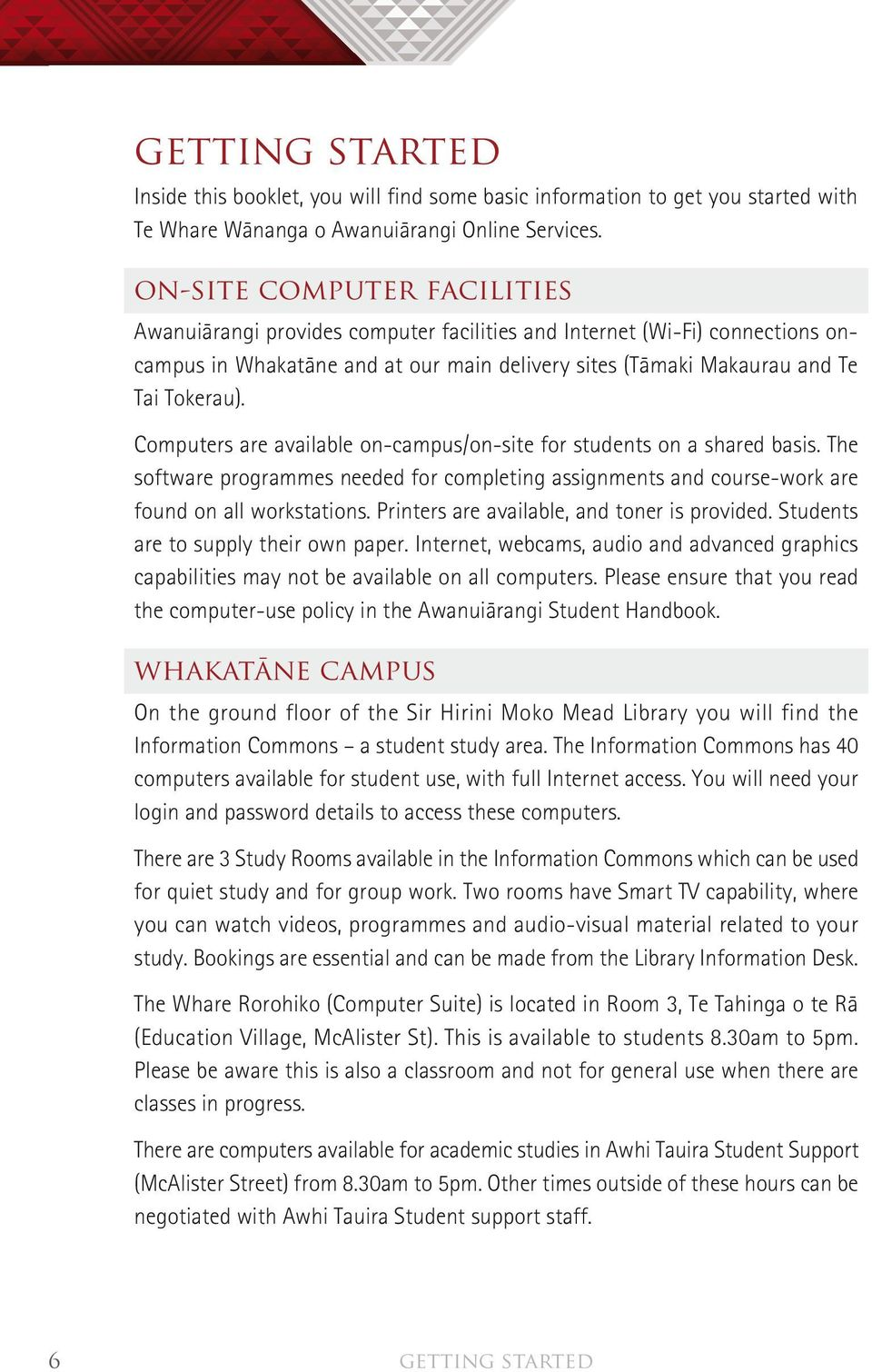 Computers are available on-campus/on-site for students on a shared basis. The software programmes needed for completing assignments and course-work are found on all workstations.