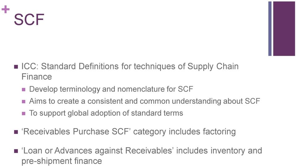 about SCF To support global adoption of standard terms Receivables Purchase SCF category