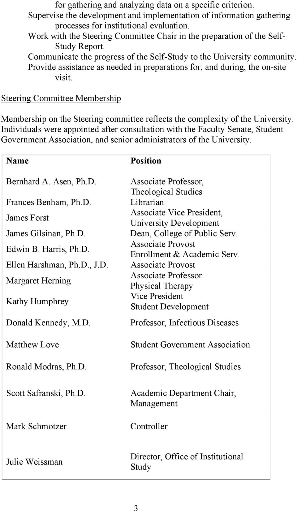 Provide assistance as needed in preparations for, and during, the on-site visit. Steering Committee Membership Membership on the Steering committee reflects the complexity of the University.