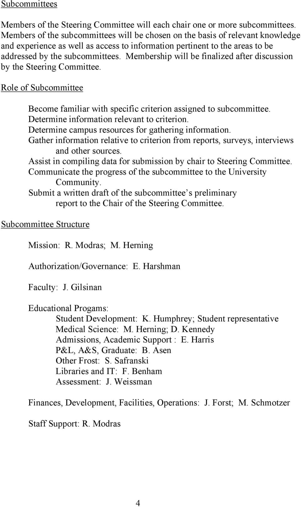 Membership will be finalized after discussion by the Steering Committee. Role of Subcommittee Become familiar with specific criterion assigned to subcommittee.