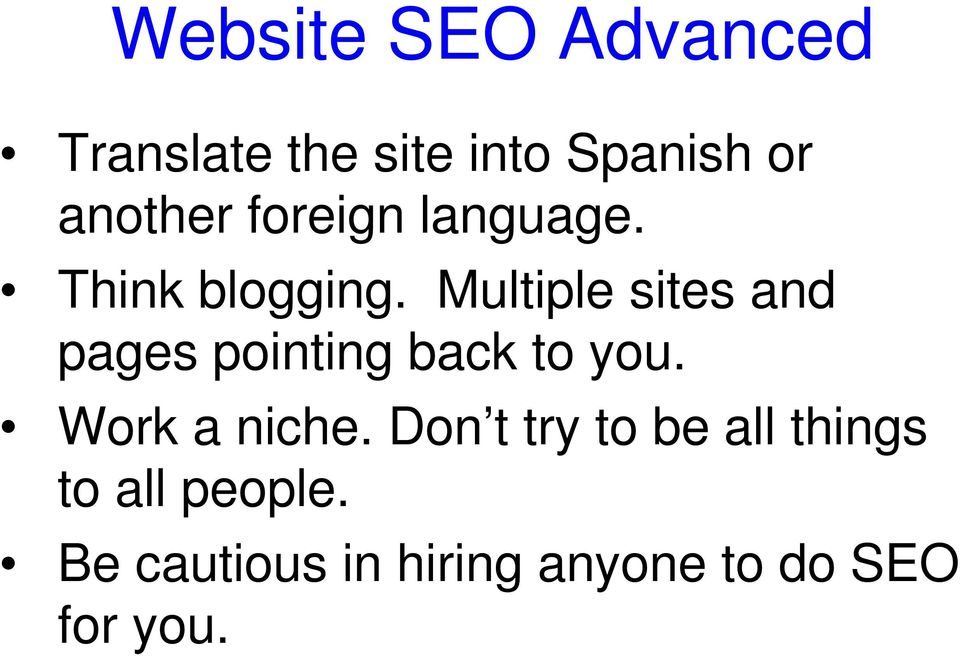 Multiple sites and pages pointing back to you. Work a niche.