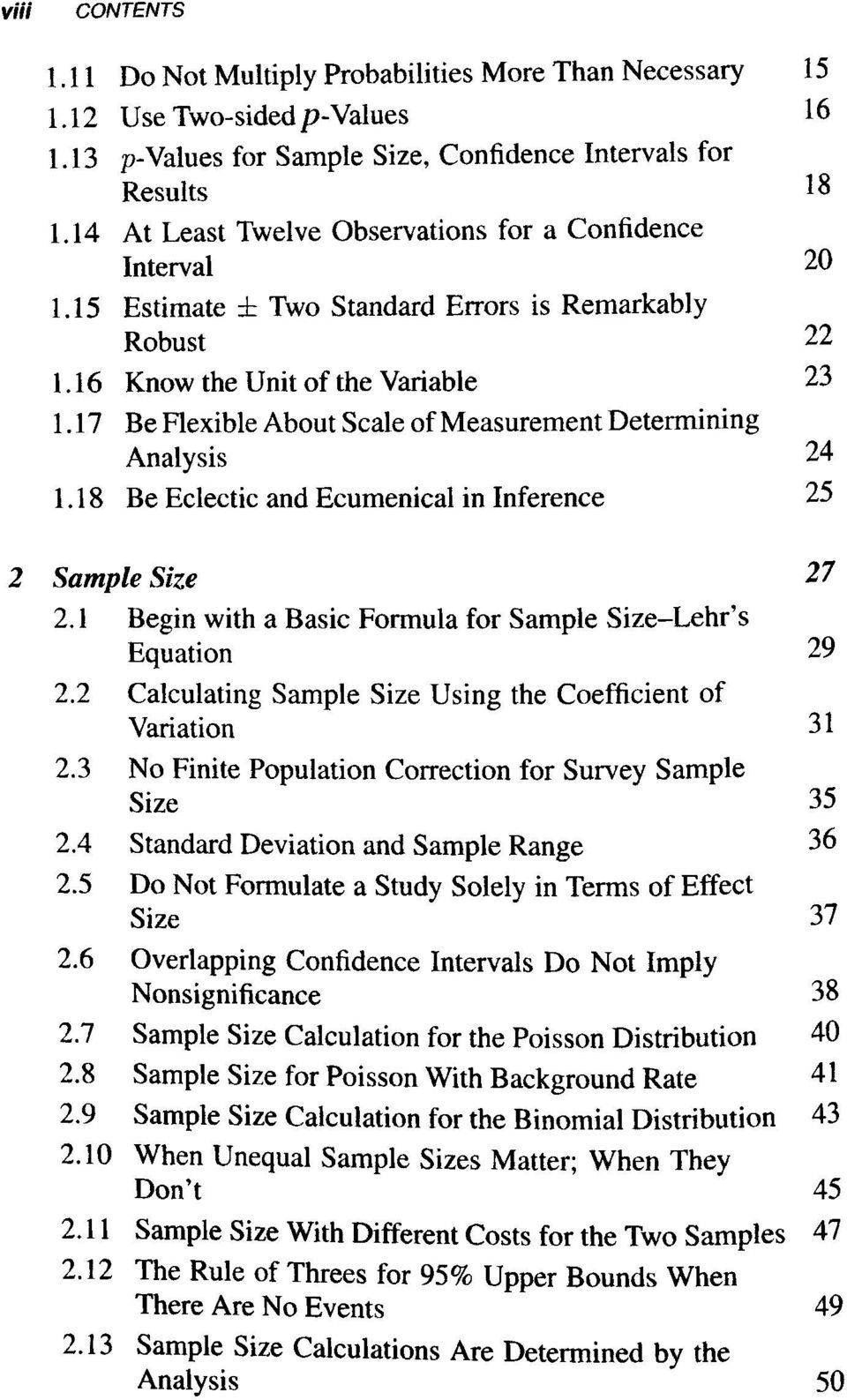 17 Be Flexible About Scale of Measurement Determining Analysis 24 1.18 Be Eclectic and Ecumenical in Inference 25 2 Sample Size 27 2.1 Begin with a Basic Formula for Sample Size-Lehr's Equation 29 2.