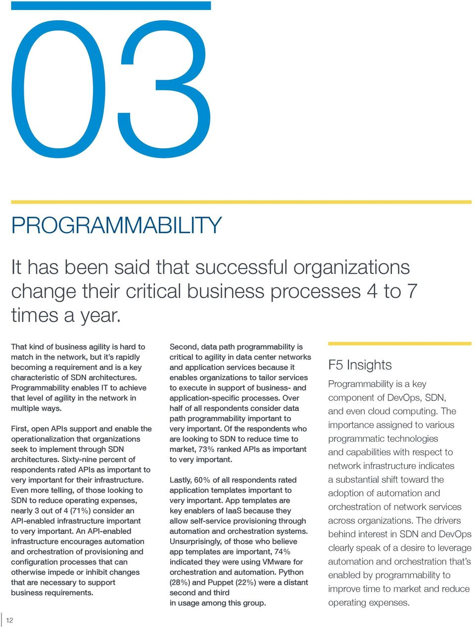 Programmability enables IT to achieve that level of agility in the network in multiple ways.