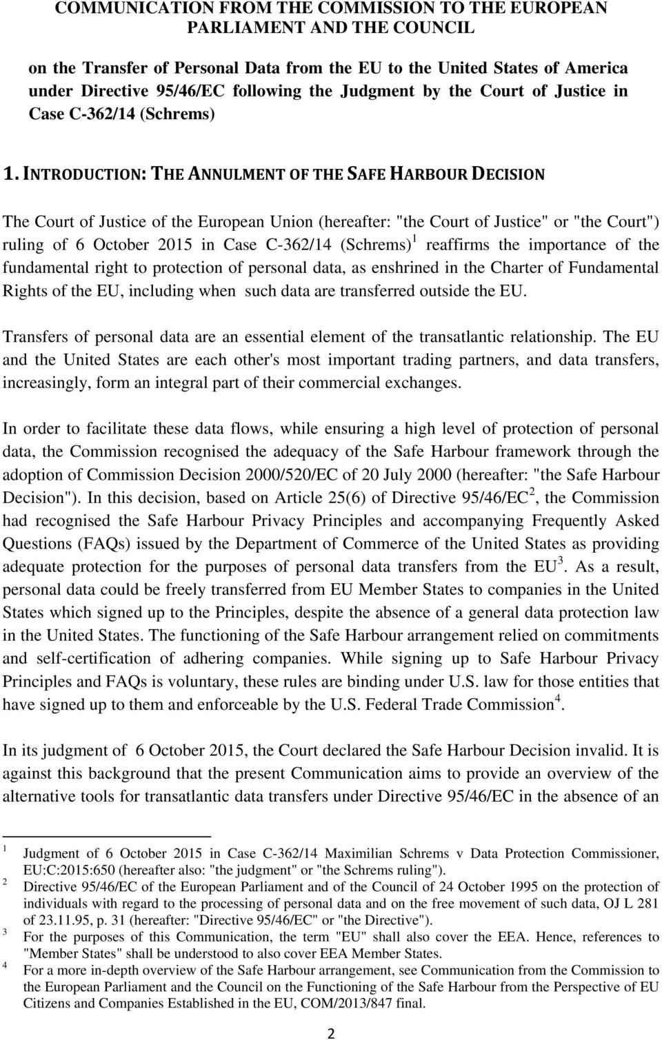 "INTRODUCTION: THE ANNULMENT OF THE SAFE HARBOUR DECISION The Court of Justice of the European Union (hereafter: ""the Court of Justice"" or ""the Court"") ruling of 6 October 2015 in Case C-362/14"