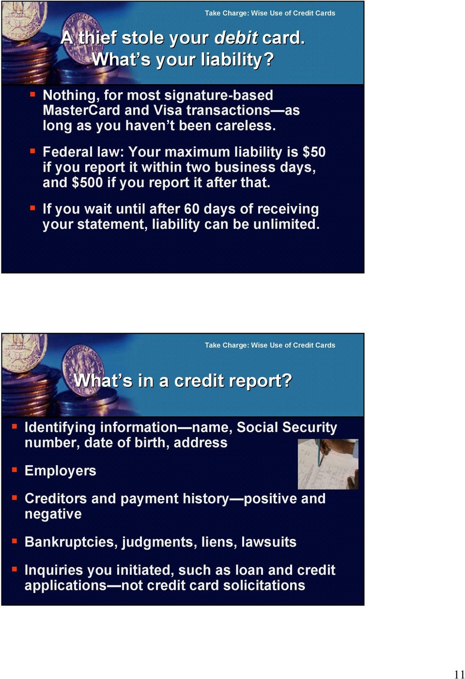 If you wait until after 60 days of receiving your statement, liability can be unlimited. What s in a credit report?