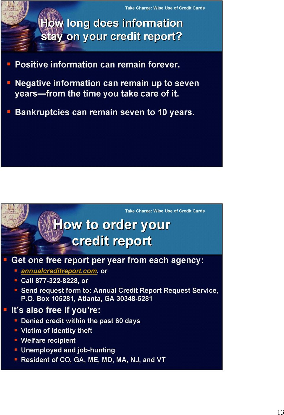 How to order your credit report Get one free report per year from each agency: annualcreditreport.