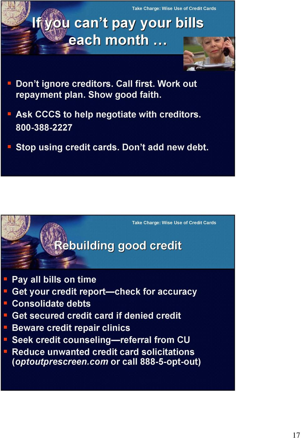 Rebuilding good credit Pay all bills on time Get your credit report check for accuracy Consolidate debts Get secured credit card