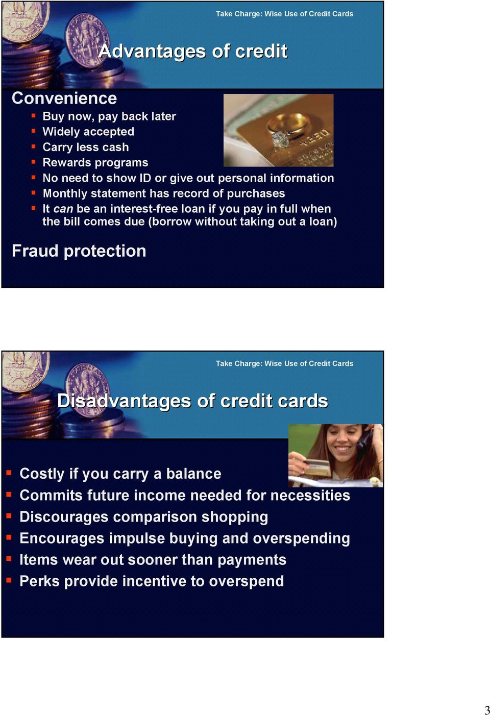 taking out a loan) Fraud protection Disadvantages of credit cards Costly if you carry a balance Commits future income needed for necessities