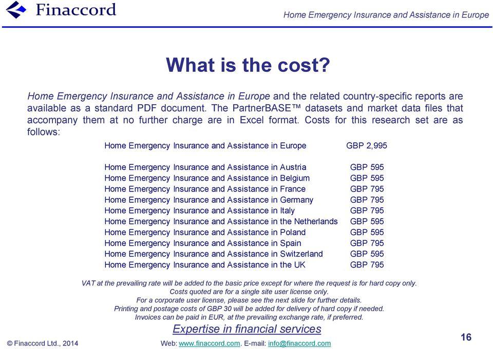 Costs for this research set are as follows: Home Emergency Insurance and Assistance in Europe GBP 2,995 Home Emergency Insurance and Assistance in Austria GBP 595 Home Emergency Insurance and