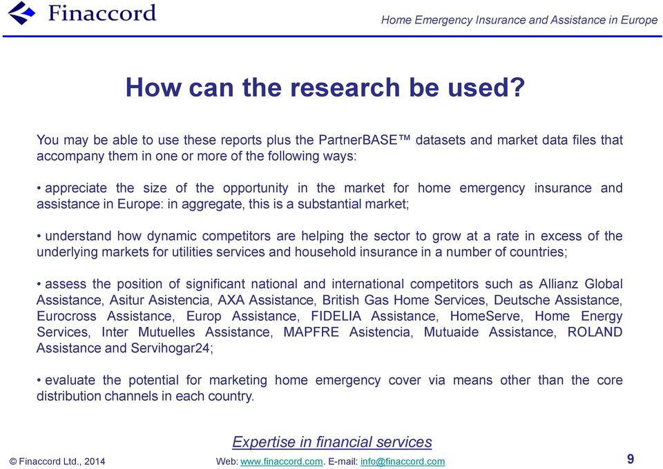 for home emergency insurance and assistance in Europe: in aggregate, this is a substantial market; understand how dynamic competitors are helping the sector to grow at a rate in excess of the