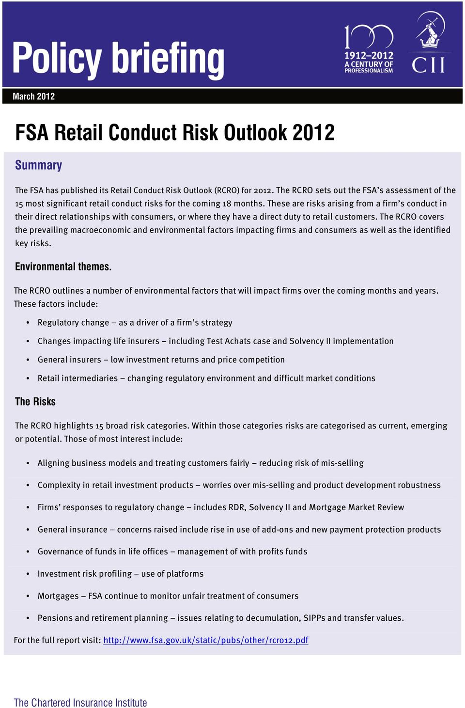 These are risks arising from a firm s conduct in their direct relationships with consumers, or where they have a direct duty to retail customers.