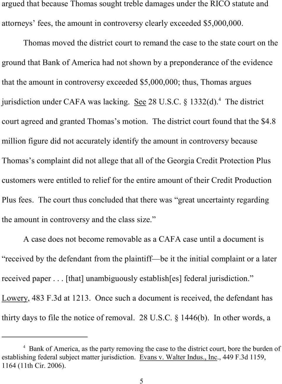 $5,000,000; thus, Thomas argues 4 jurisdiction under CAFA was lacking. See 28 U.S.C. 1332(d). The district court agreed and granted Thomas s motion. The district court found that the $4.