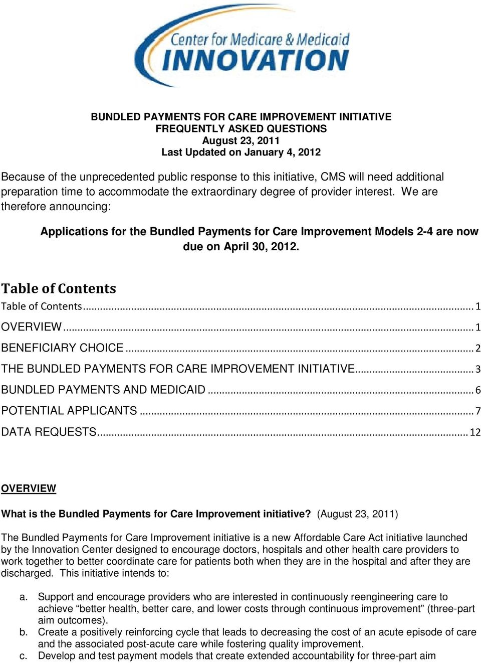 We are therefore announcing: Applications for the Bundled Payments for Care Improvement Models 2-4 are now due on April 30, 2012. Table of Contents Table of Contents... 1 OVERVIEW.