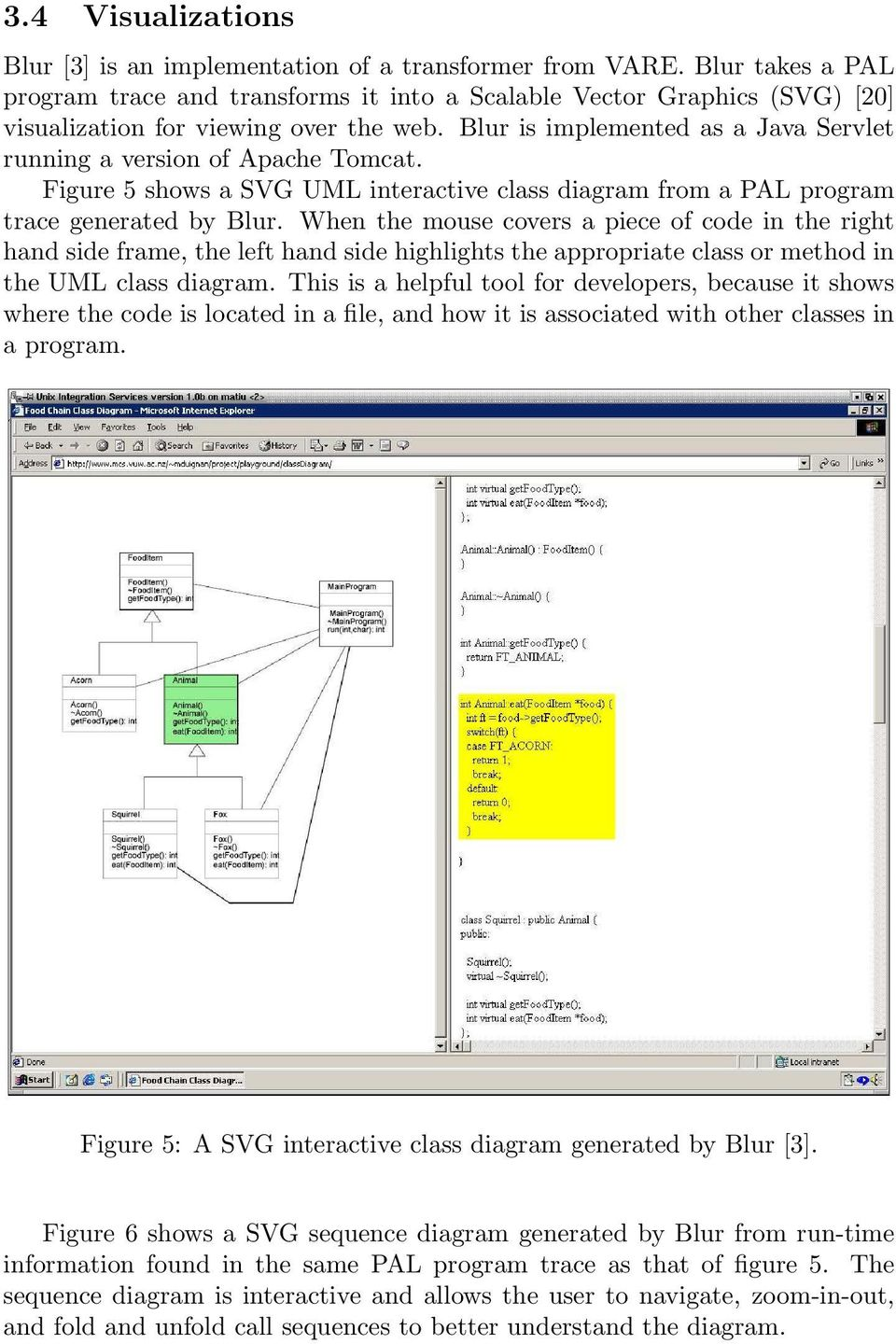 Blur is implemented as a Java Servlet running a version of Apache Tomcat. Figure 5 shows a SVG UML interactive class diagram from a PAL program trace generated by Blur.