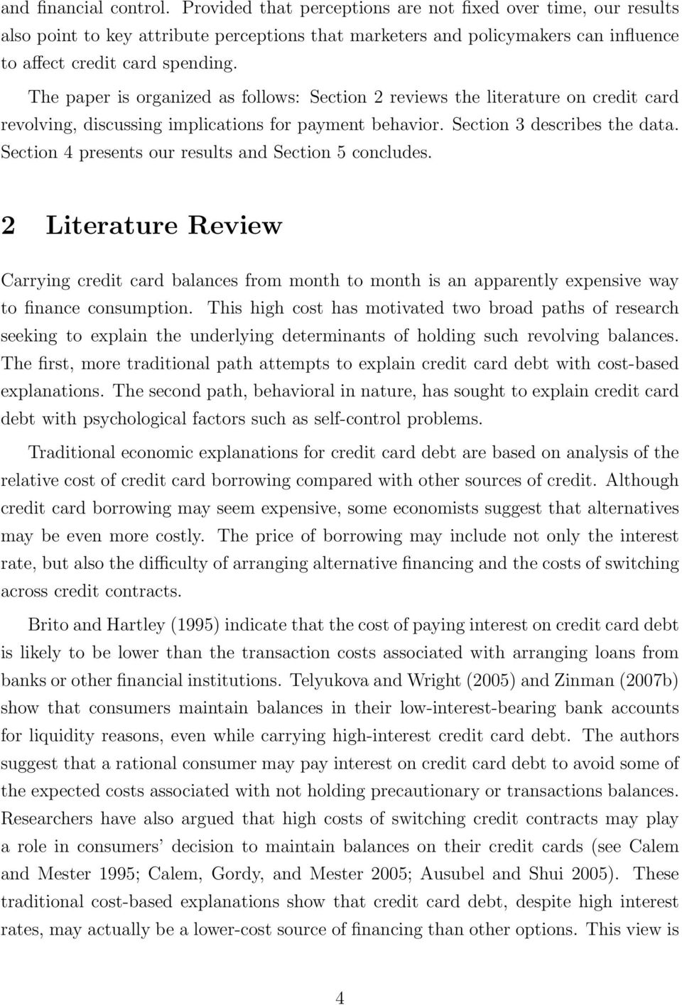 The paper is organized as follows: Section 2 reviews the literature on credit card revolving, discussing implications for payment behavior. Section 3 describes the data.