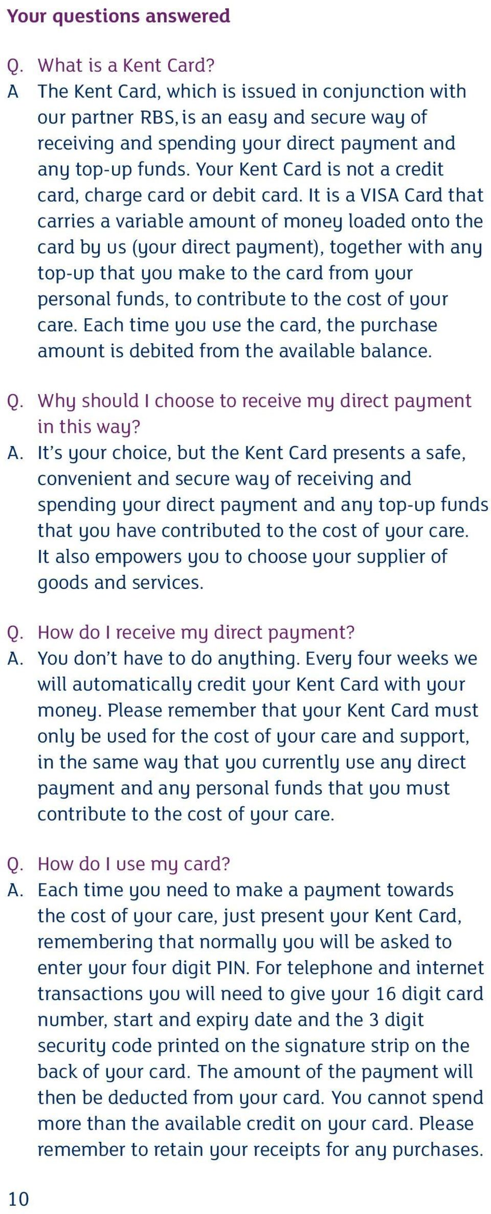Your Kent Card is not a credit card, charge card or debit card.