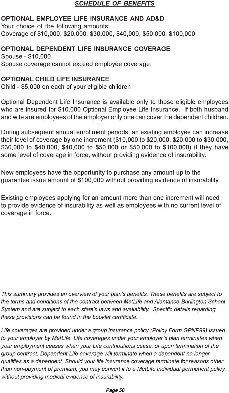 OPTIONAL CHILD LIFE INSURANCE Child - $5,000 on each of your eligible children Optional Dependent Life Insurance is available only to those eligible employees who are insured for $10,000 Optional