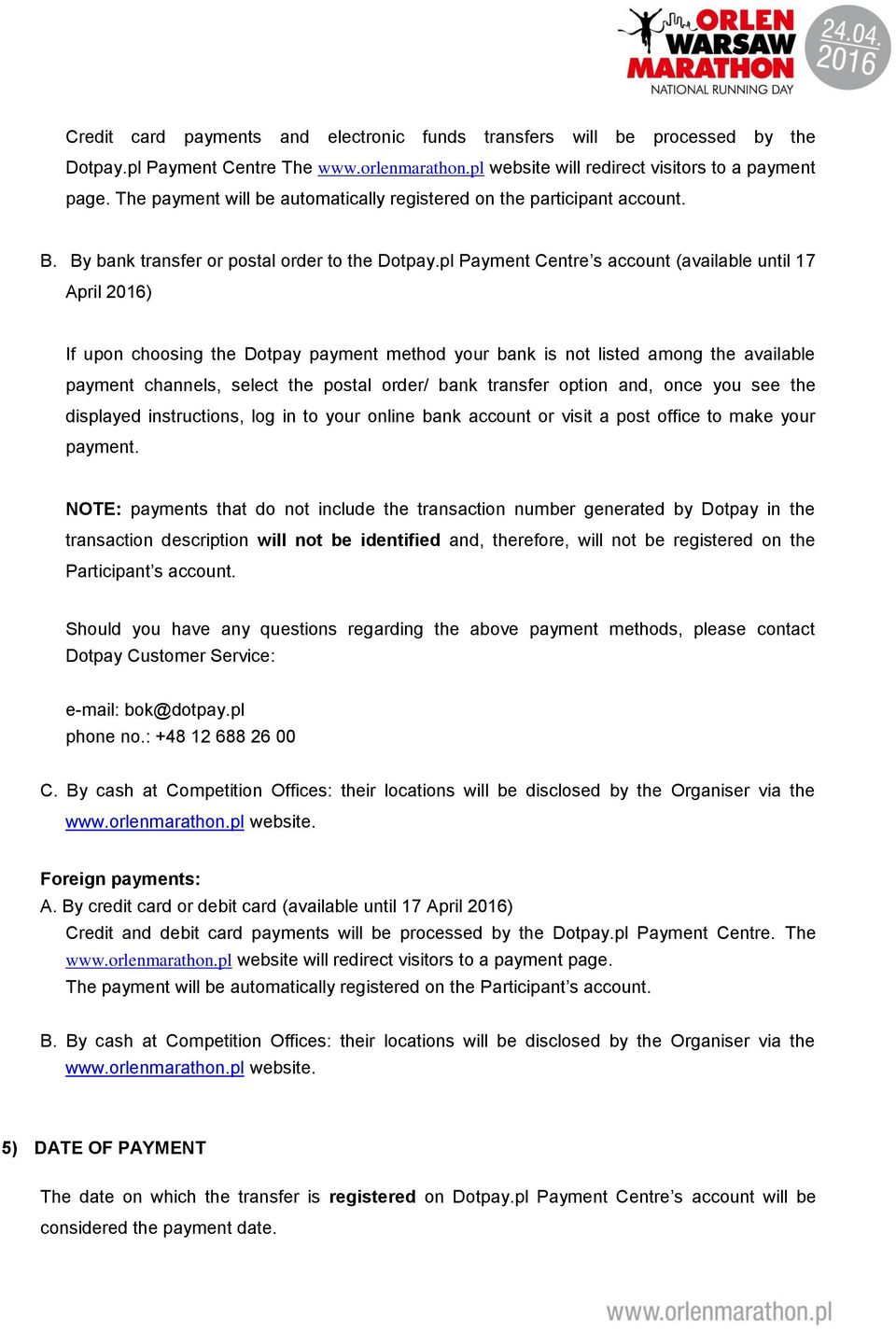 pl Payment Centre s account (available until 17 April 2016) If upon choosing the Dotpay payment method your bank is not listed among the available payment channels, select the postal order/ bank
