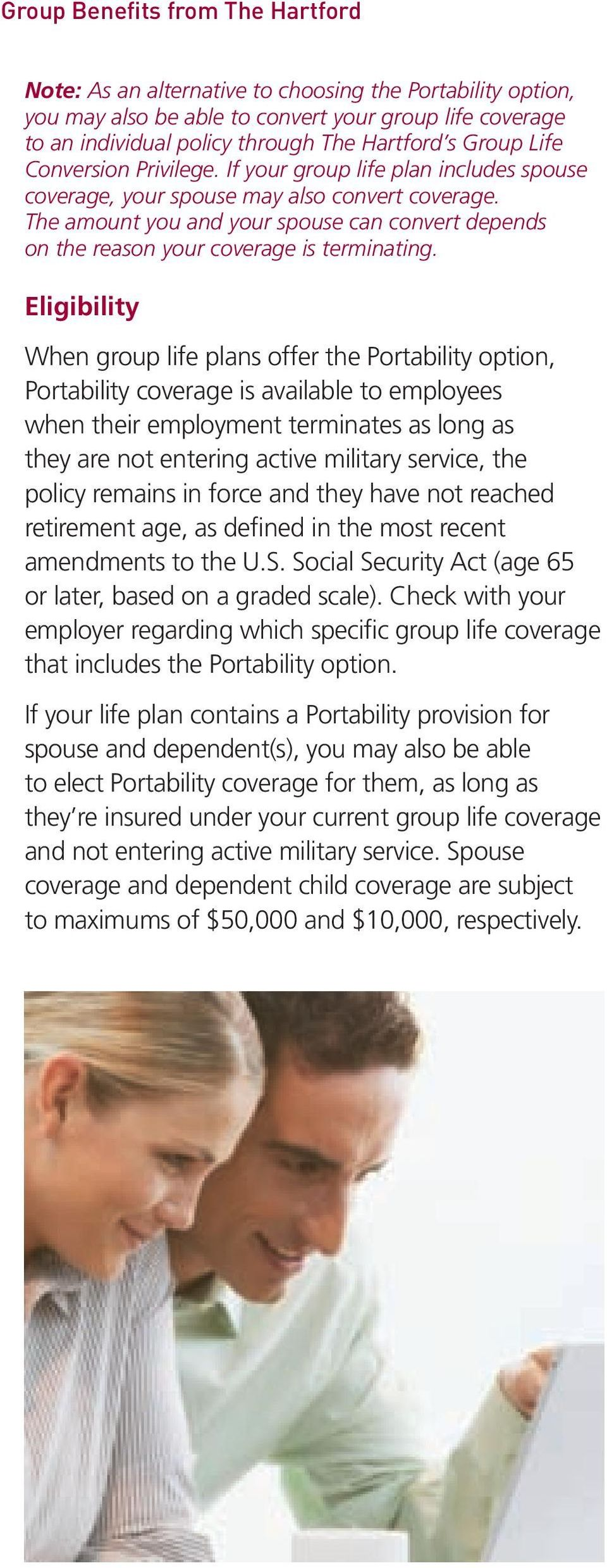 Eligibility When group life plans offer the Portability option, Portability coverage is available to employees when their employment terminates as long as they are not entering active military