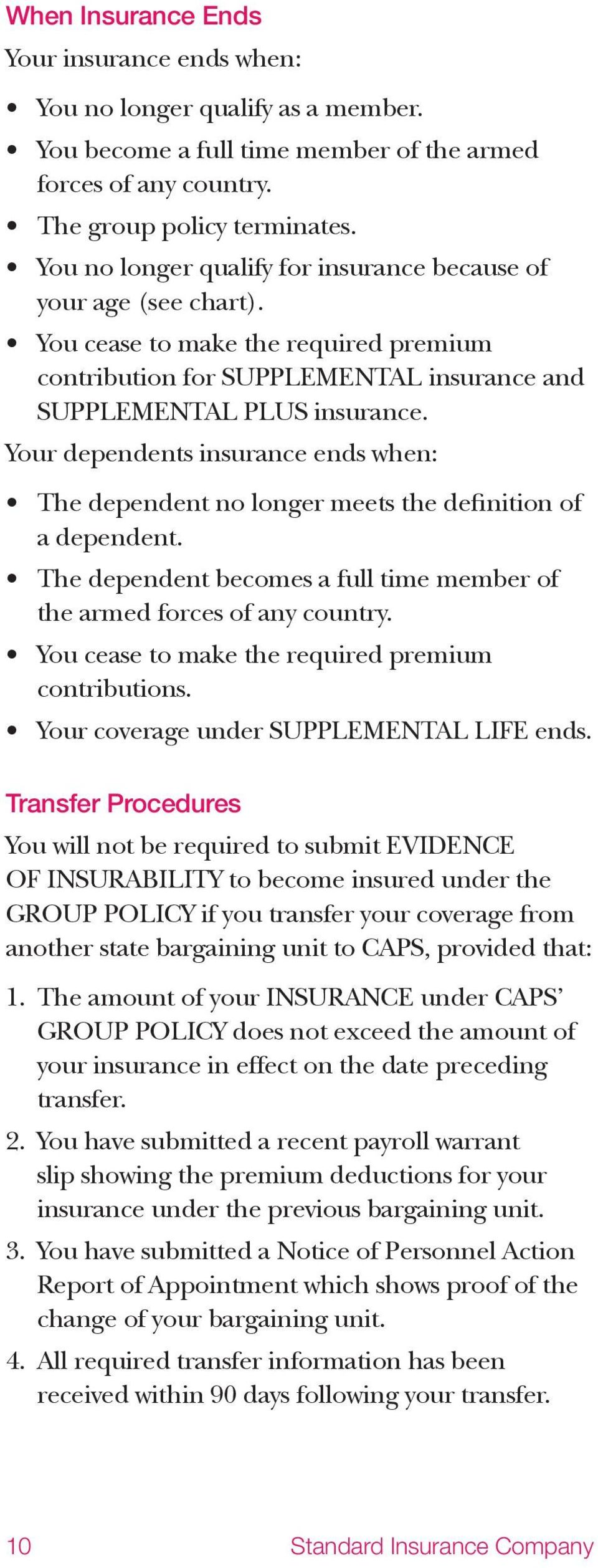 Your dependents insurance ends when: The dependent no longer meets the definition of a dependent. The dependent becomes a full time member of the armed forces of any country.