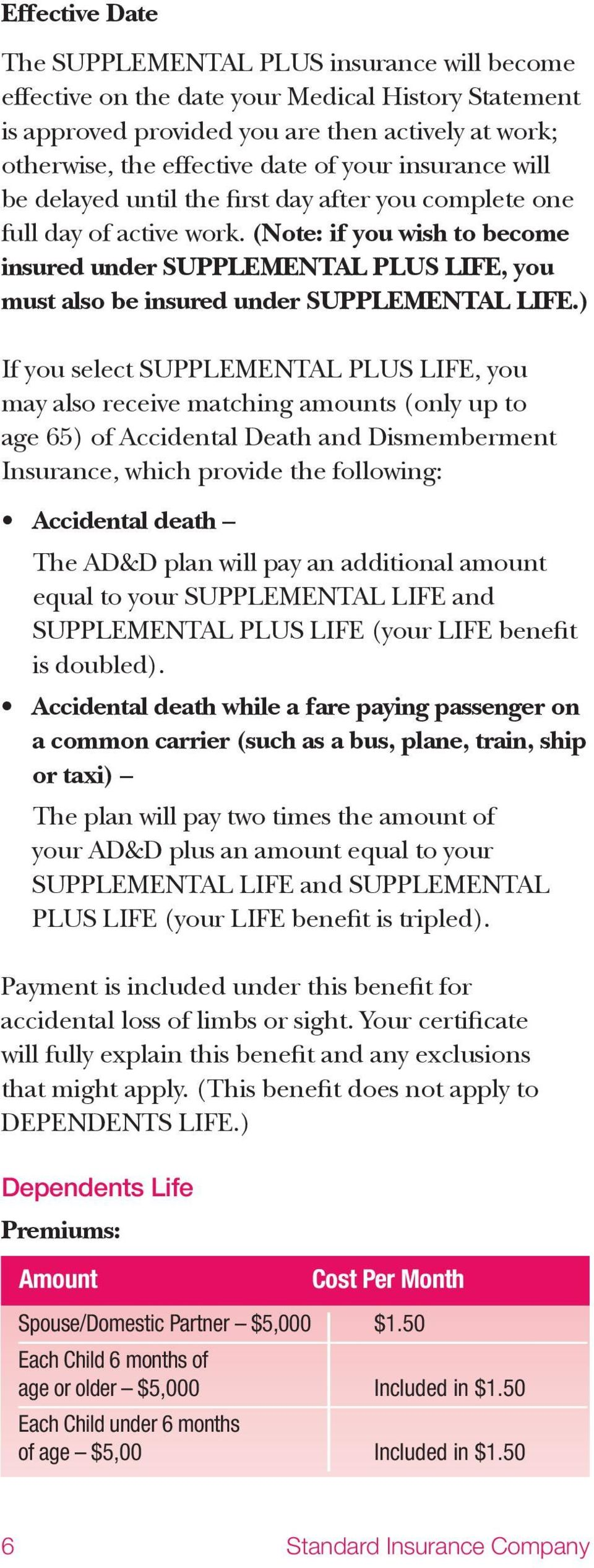 (Note: if you wish to become insured under SUPPLEMENTAL PLUS LIFE, you must also be insured under SUPPLEMENTAL LIFE.