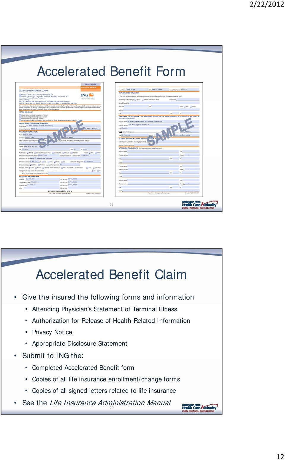 Appropriate Disclosure Statement Submit to ING the: Completed Accelerated Benefit form Copies of all life insurance