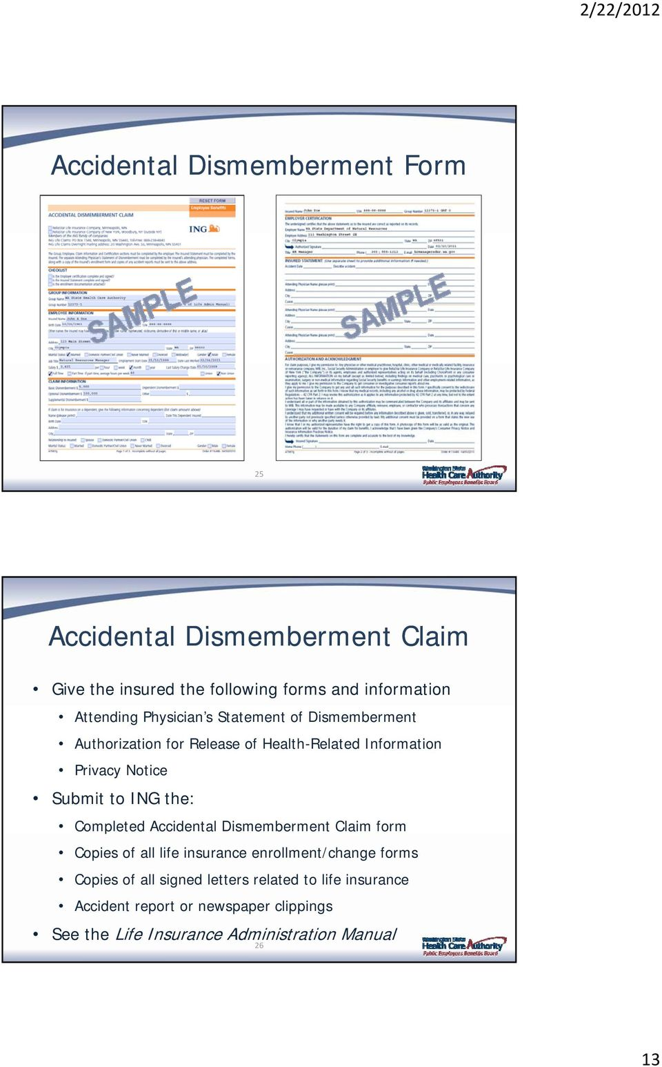 Submit to ING the: Completed Accidental Dismemberment Claim form Copies of all life insurance enrollment/change forms Copies