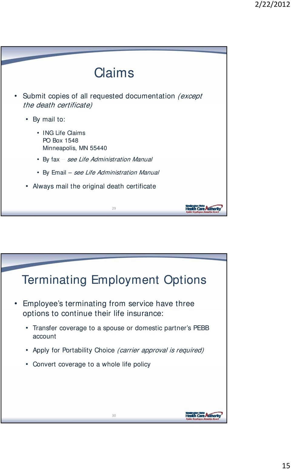 Terminating Employment Options Employee s terminating from service have three options to continue their life insurance: Transfer coverage to
