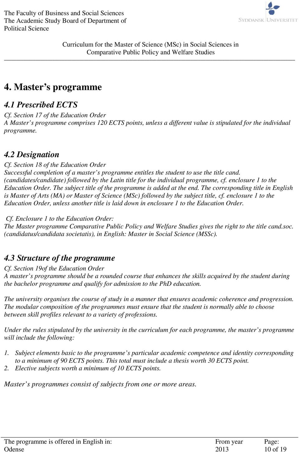 (candidates/candidate) followed by the Latin title for the individual programme, cf. enclosure 1 to the Education Order. The subject title of the programme is added at the end.