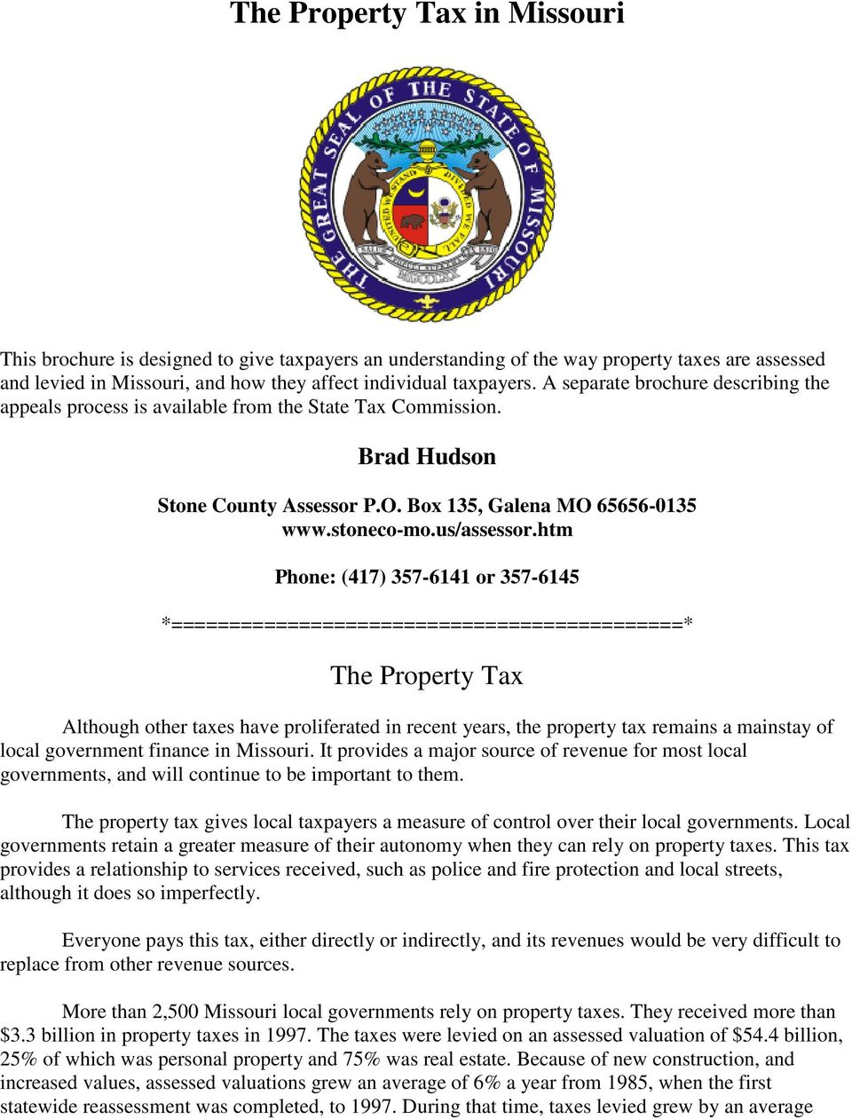 htm Phone: (417) 357-6141 or 357-6145 *============================================* The Property Tax Although other taxes have proliferated in recent years, the property tax remains a mainstay of