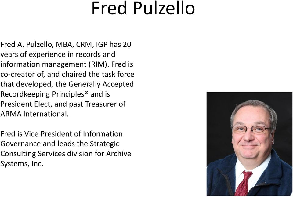Fred is co creator of, and chaired the task force that developed, the Generally Accepted Recordkeeping