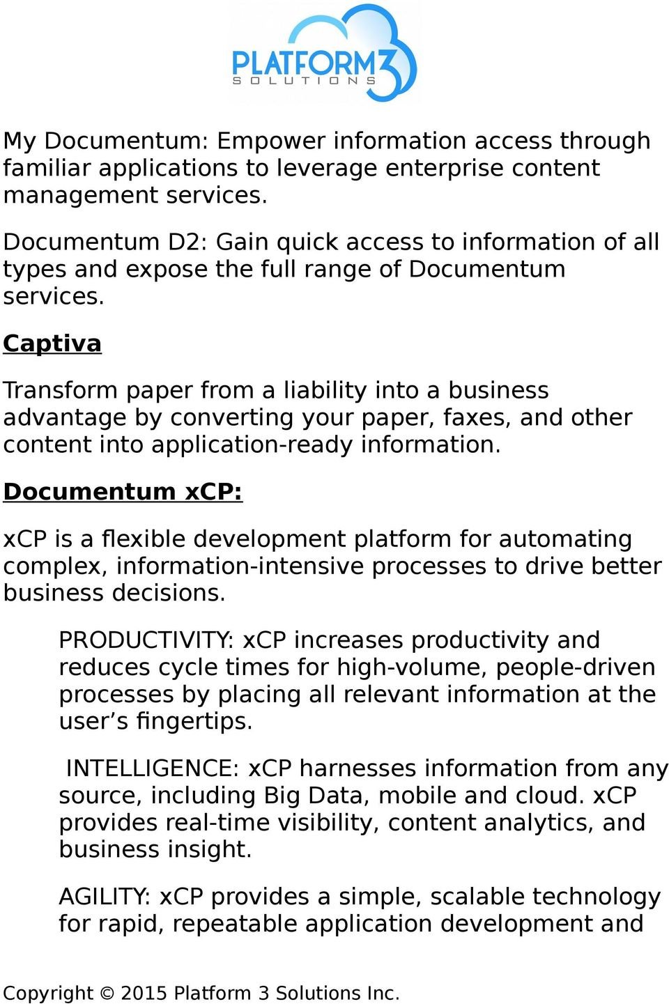 Captiva Transform paper from a liability into a business advantage by converting your paper, faxes, and other content into application-ready information.