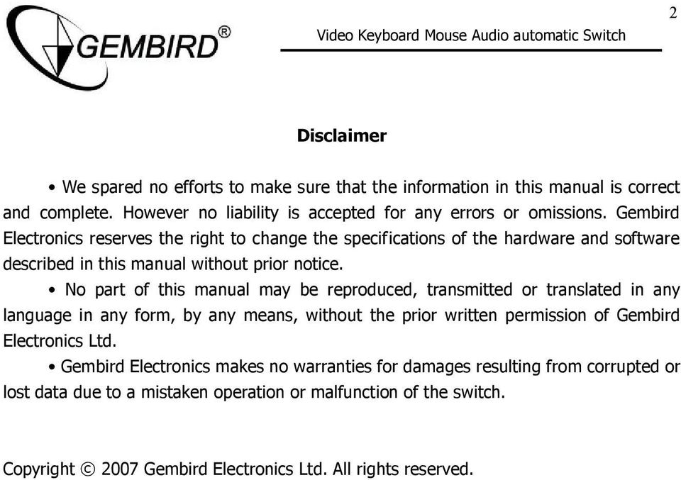 No part of this manual may be reproduced, transmitted or translated in any language in any form, by any means, without the prior written permission of Gembird Electronics Ltd.
