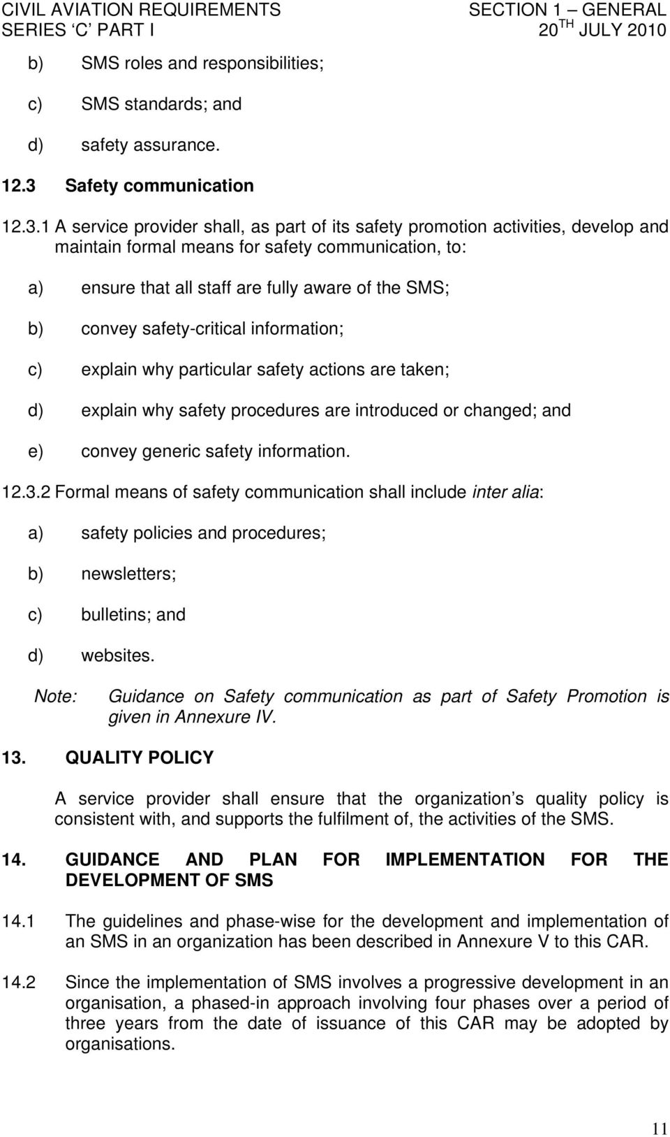 1 A service provider shall, as part of its safety promotion activities, develop and maintain formal means for safety communication, to: a) ensure that all staff are fully aware of the SMS; b) convey