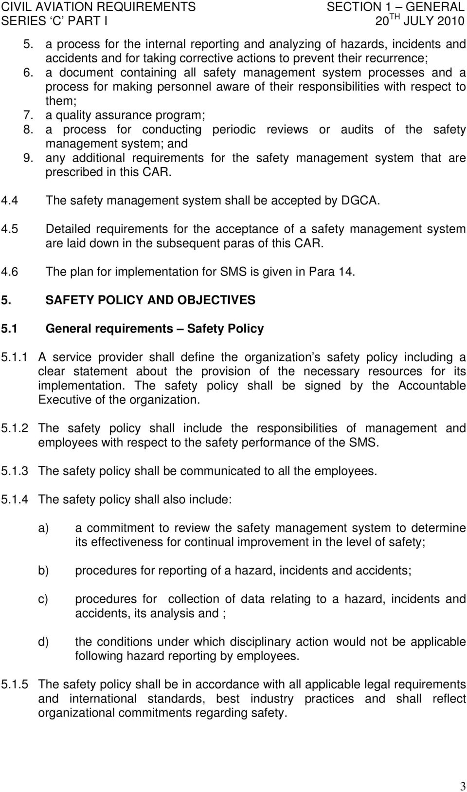 a process for conducting periodic reviews or audits of the safety management system; and 9. any additional requirements for the safety management system that are prescribed in this CAR. 4.