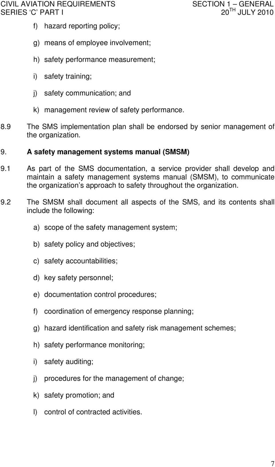 1 As part of the SMS documentation, a service provider shall develop and maintain a safety management systems manual (SMSM), to communicate the organization s approach to safety throughout the