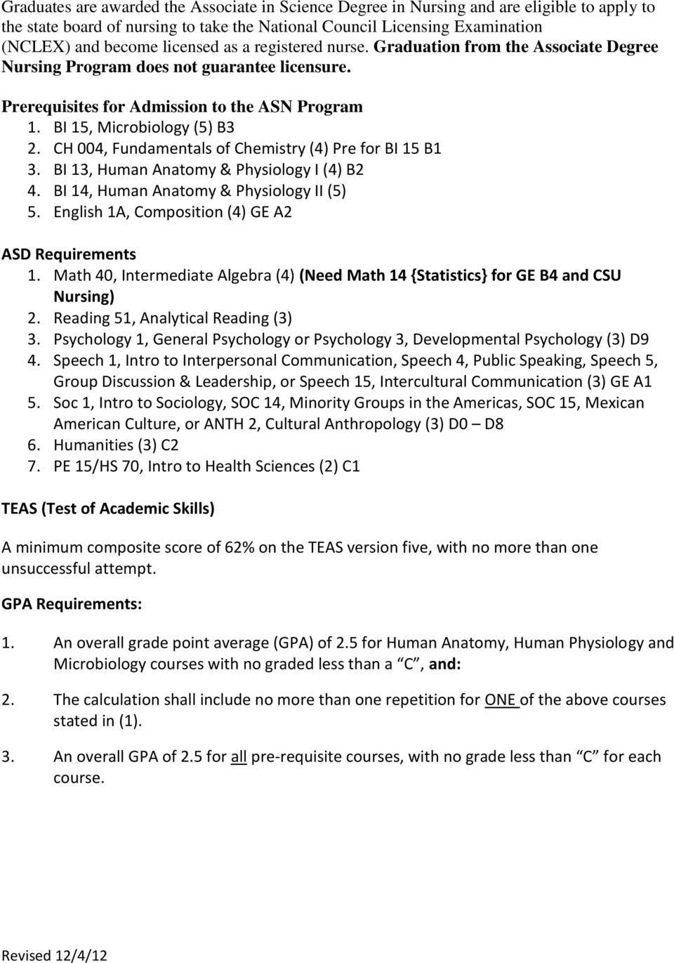 CH 00, Fundamentals of Chemistry () Pre for BI 15 B1 3. BI 13, Human Anatomy & Physiology I () B2. BI 1, Human Anatomy & Physiology II (5) 5. English 1A, Composition () GE A2 ASD Requirements 1.