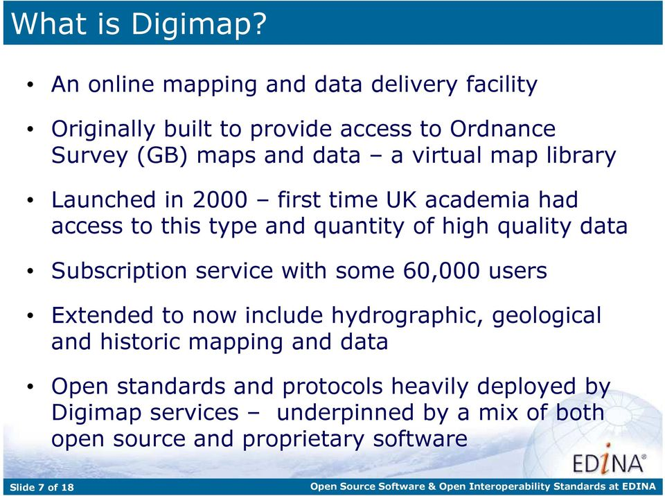 map library Launched in 2000 first time UK academia had access to this type and quantity of high quality data Subscription service