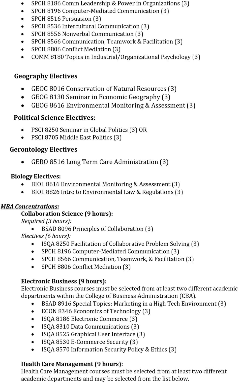 Conservation of Natural Resources (3) GEOG 8130 Seminar in Economic Geography (3) GEOG 8616 Environmental Monitoring & Assessment (3) Political Science Electives: PSCI 8250 Seminar in Global Politics