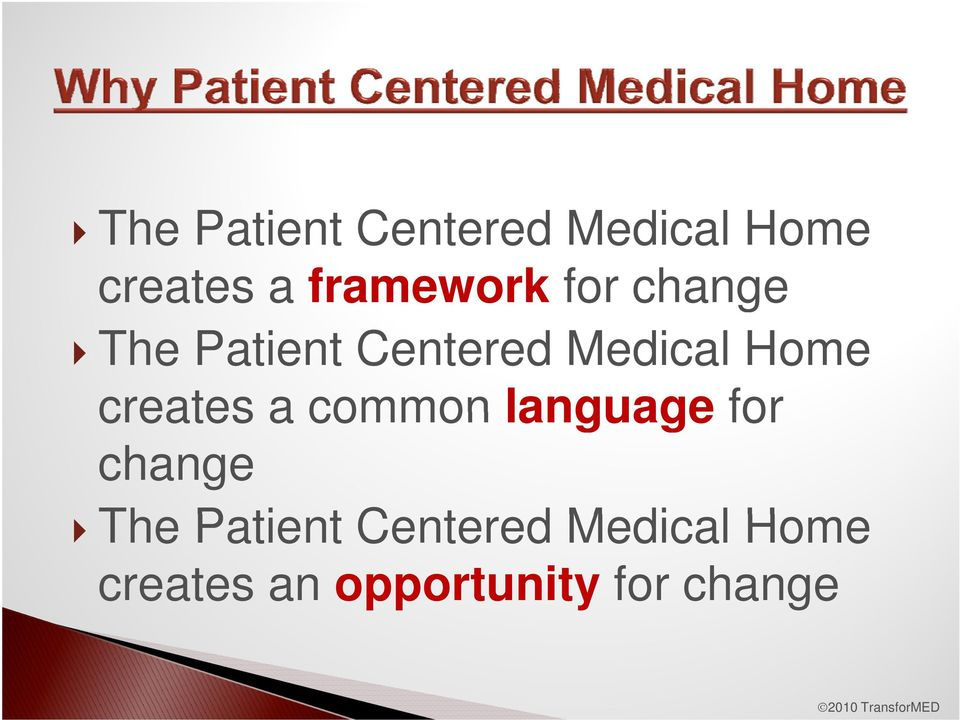 The Patient t Centered Medical Home creates an