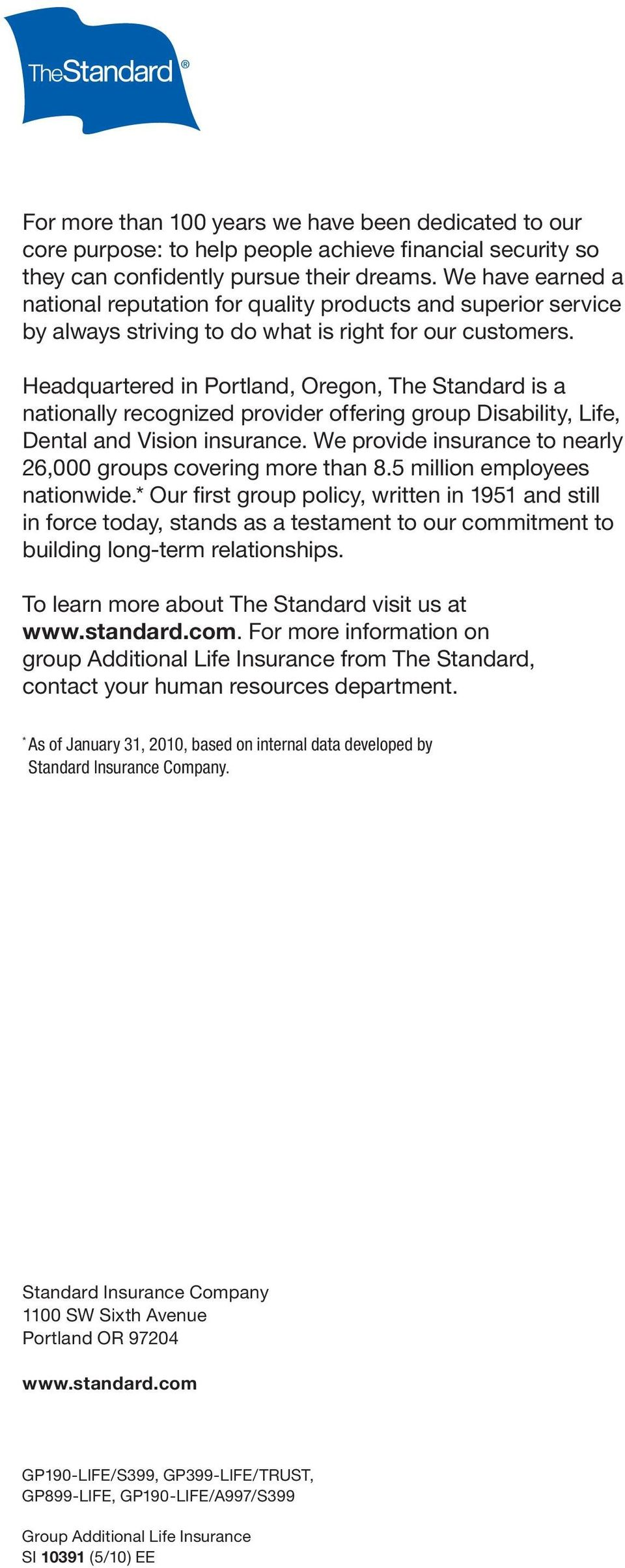 Headquartered in Portland, Oregon, The Standard is a nationally recognized provider offering group Disability, Life, Dental and Vision insurance.
