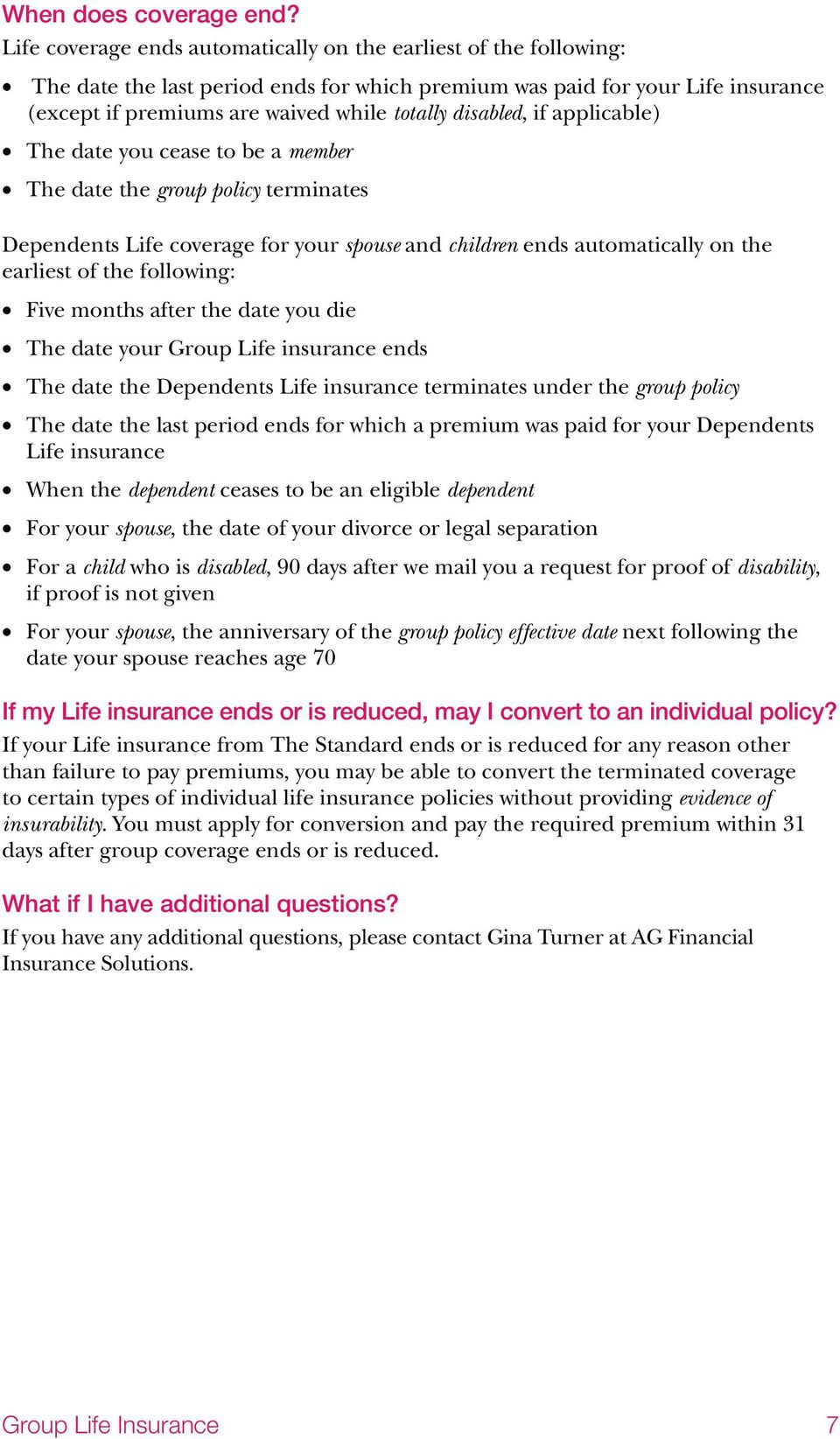 disabled, if applicable) The date you cease to be a member The date the group policy terminates Dependents Life coverage for your spouse and children ends automatically on the earliest of the