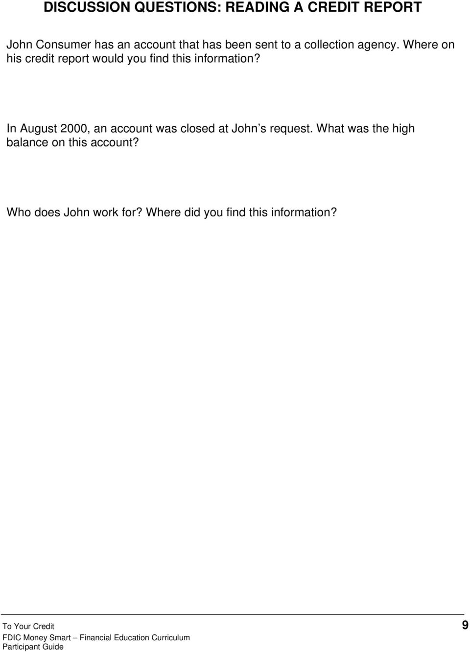 In August 2000, an account was closed at John s request.