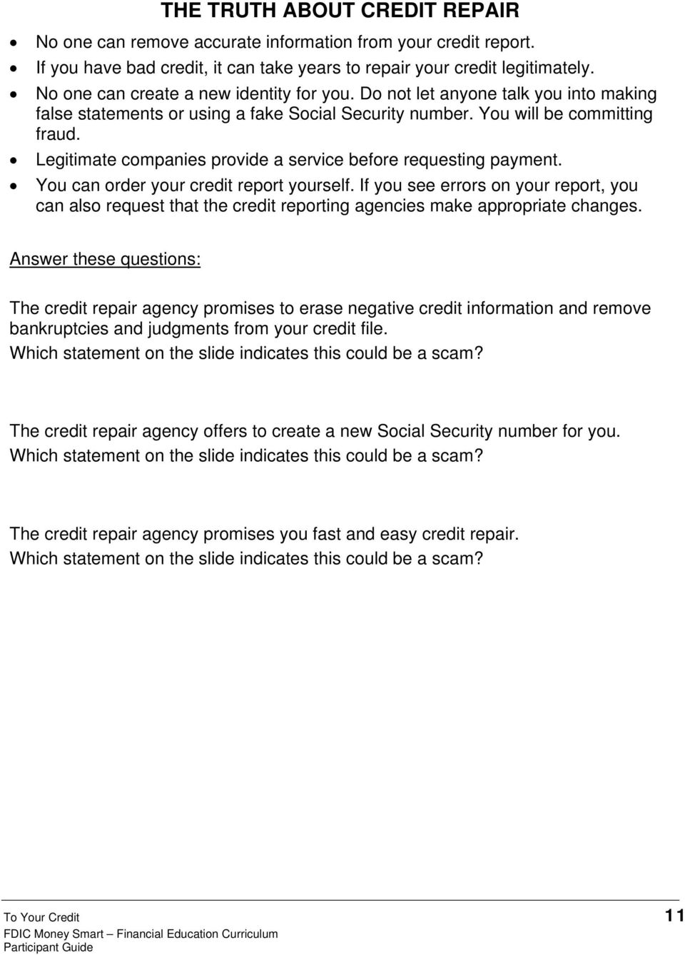 Legitimate companies provide a service before requesting payment. You can order your credit report yourself.