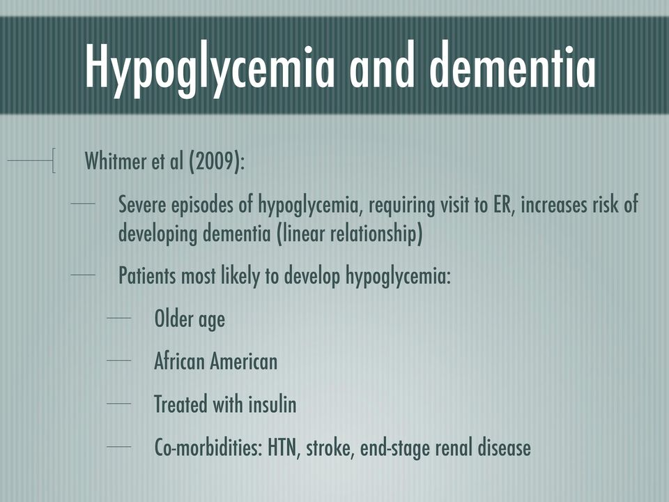 (linear relationship) Patients most likely to develop hypoglycemia: Older age