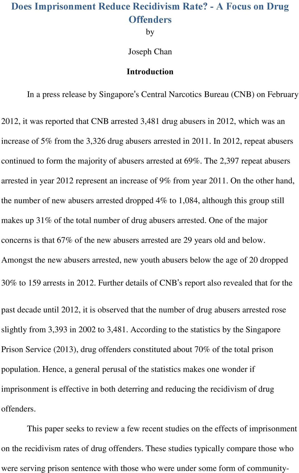 2012, which was an increase of 5% from the 3,326 drug abusers arrested in 2011. In 2012, repeat abusers continued to form the majority of abusers arrested at 69%.