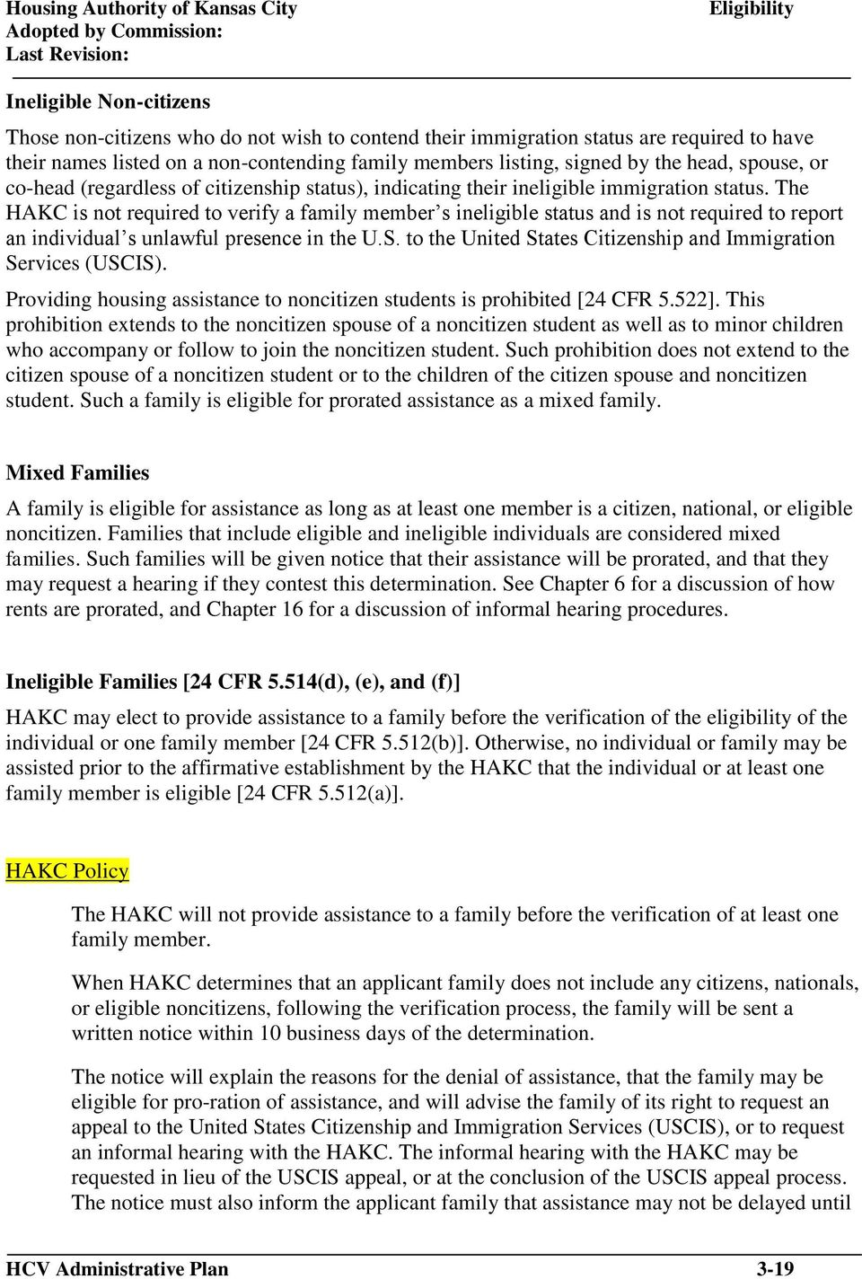 The HAKC is not required to verify a family member s ineligible status and is not required to report an individual s unlawful presence in the U.S.